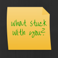 what stuck with you-